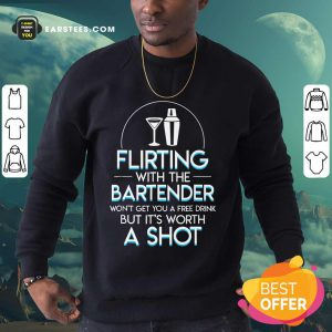 Top Flirting With The Bartender Won't Get You A Free Drink But It's Worth A Shot Sweatshirt
