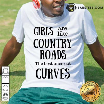 Top Girls Are Like Country Roads Curves Shirt