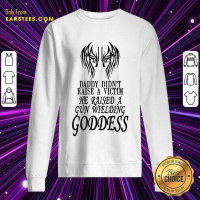 Top He Raised A Gun Wielding Goddess Sweatshirt