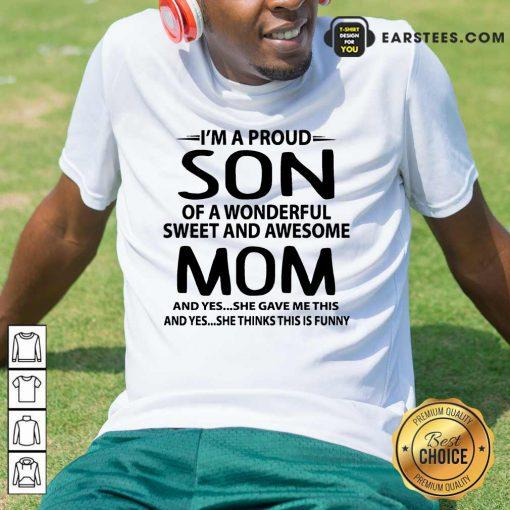 Top I'm A Proud Son Wonderful Mom Shirt