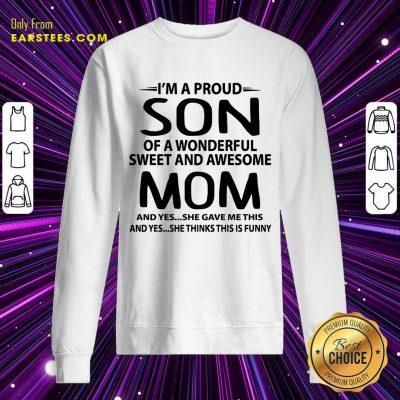 Top I'm A Proud Son Wonderful Mom Sweatshirt