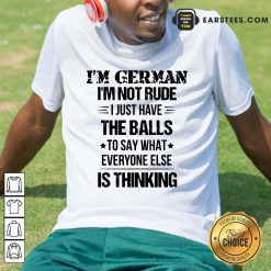 Top I'm German I'm Not Rude Shirt
