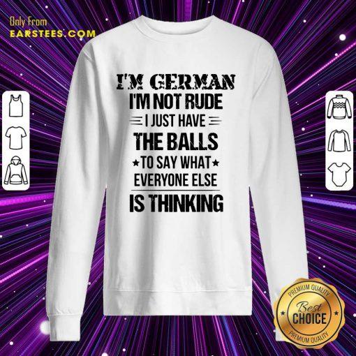 Top I'm German I'm Not Rude Sweatshirt