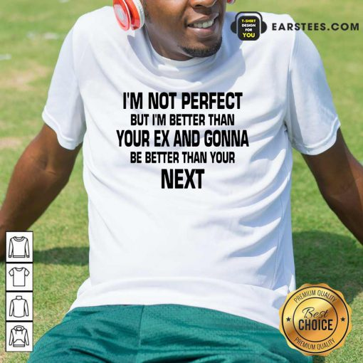 Top I'm Not Perfect But I'm Better Shirt