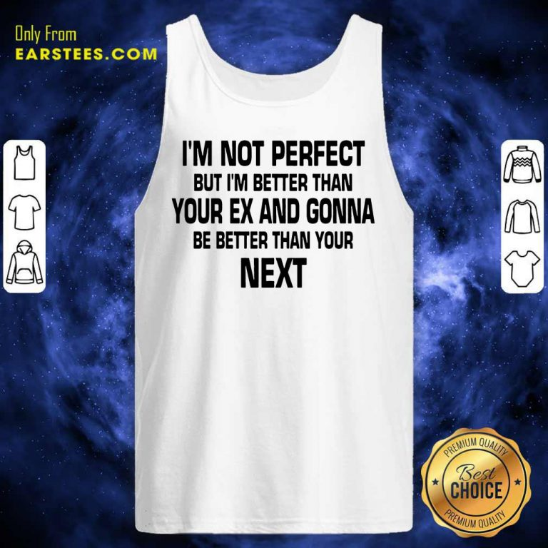 Top I'm Not Perfect But I'm Better Tank Top