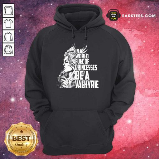 Top In A World Full Of Princesses Be A Valkyrie Hoodie