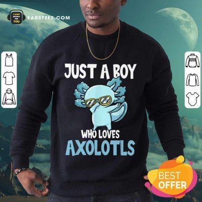 Top Just A Boy Axolotls Kawaii Sweatshirt