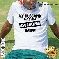 Top My Husband Has An Awesome Wife Shirt