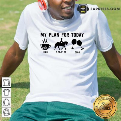 Top My Plan For Today Shirt
