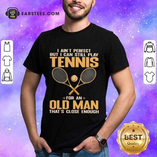 Top Play Tennis For An Old Man Shirt