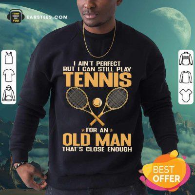 Top Play Tennis For An Old Man Sweatshirt
