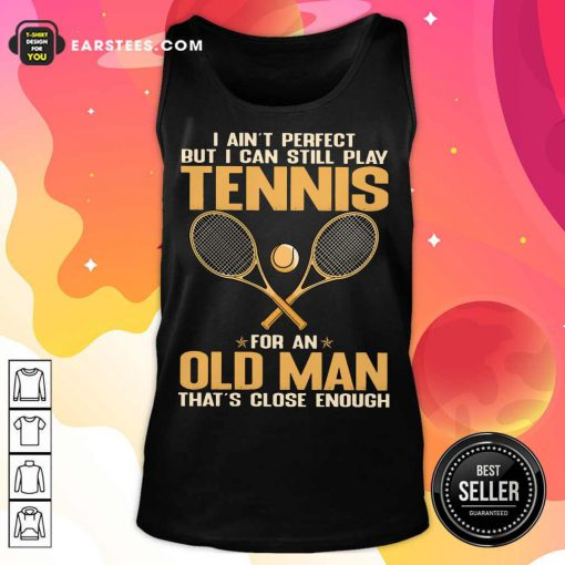Top Play Tennis For An Old Man Tank Top