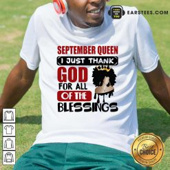 Top September Queen I Just Thank God Shirt