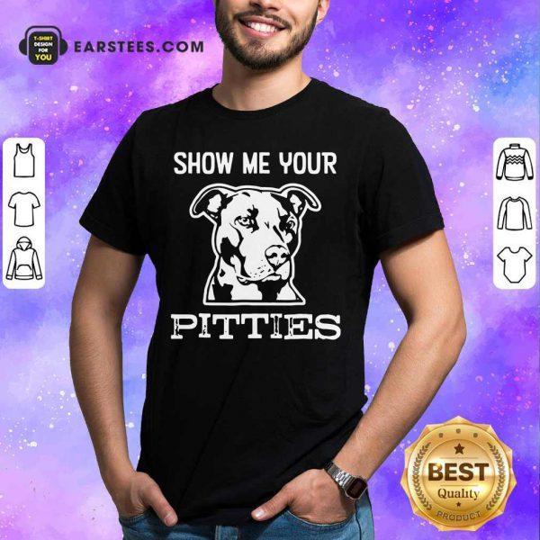 Top Show Me Your Pitties Shirt