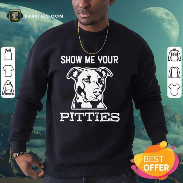 Top Show Me Your Pitties Sweatshirt
