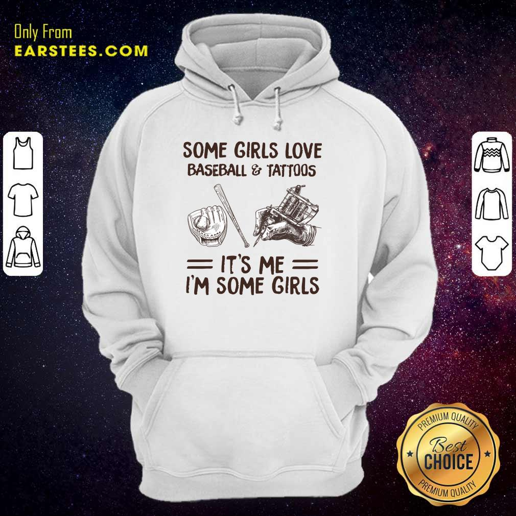 Top Some Girls Love Baseball And Tattoos It's Me I'm Some Girls Hoodie