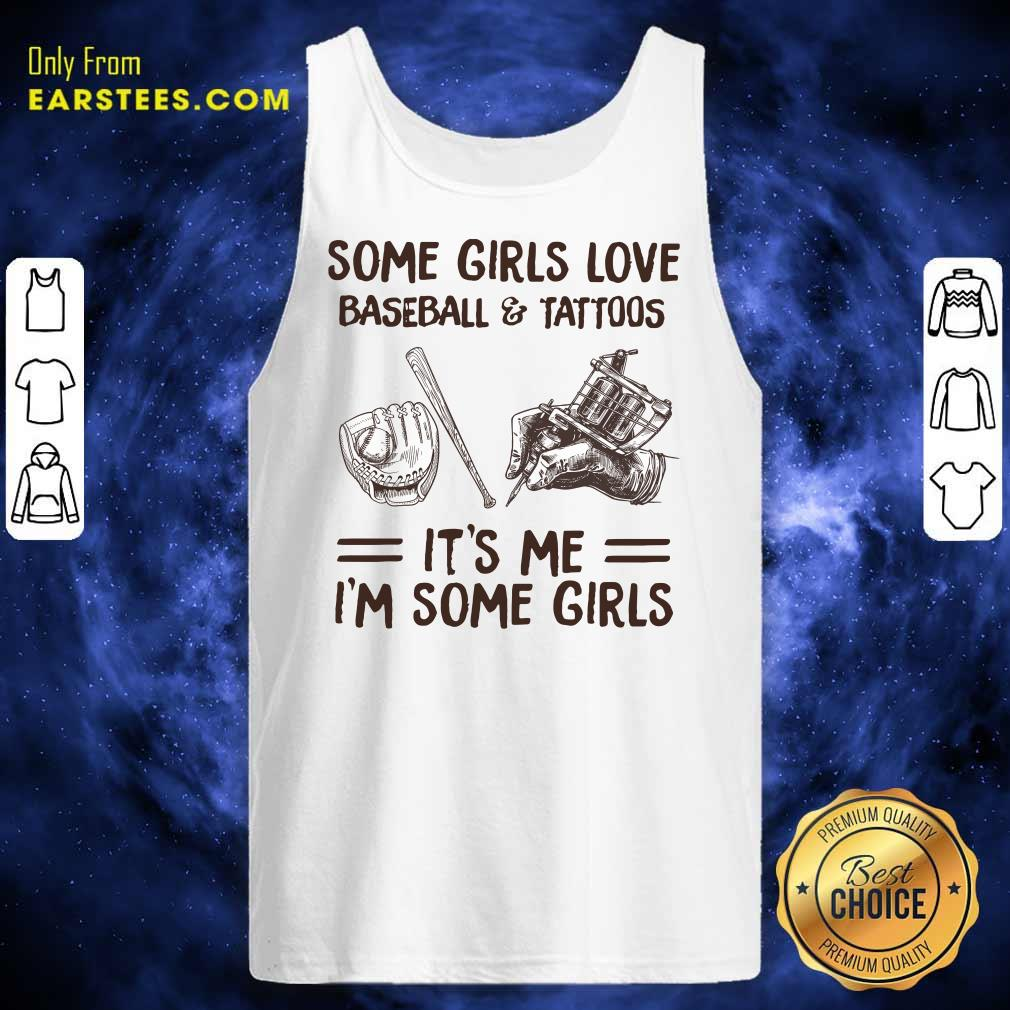 Top Some Girls Love Baseball And Tattoos It's Me I'm Some Girls Tank Top