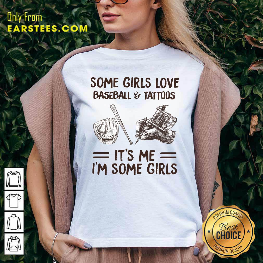 Top Some Girls Love Baseball And Tattoos It's Me I'm Some Girls V-neck