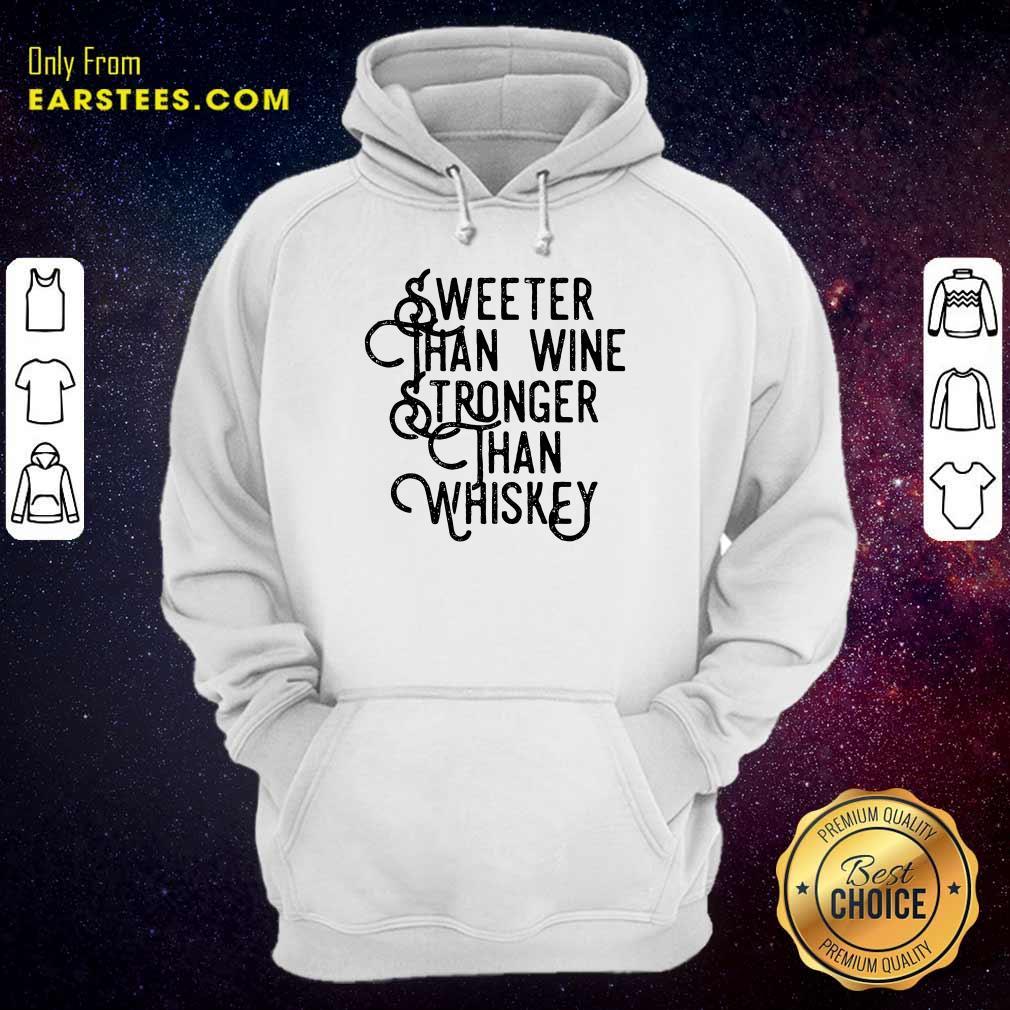 Top Sweeter Wine Stronger Whiskey Hoodie