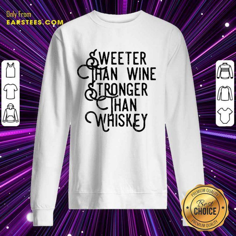 Top Sweeter Wine Stronger Whiskey Sweatshirt