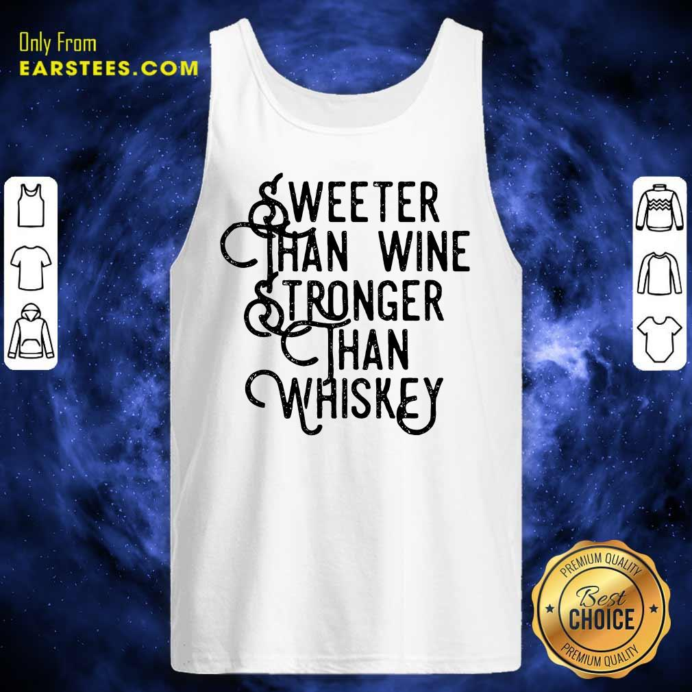 Top Sweeter Wine Stronger Whiskey Tank Top