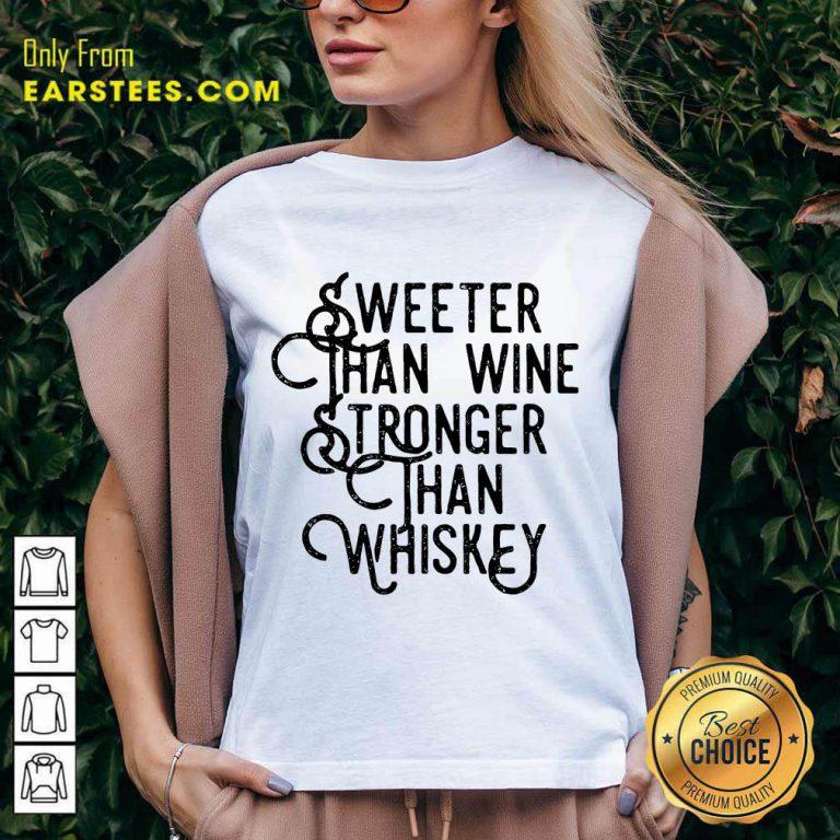 Top Sweeter Wine Stronger Whiskey V-Neck