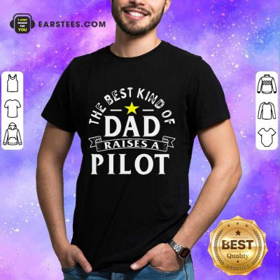 Top The Best Kind Of Dad Raises A Pilot Shirt