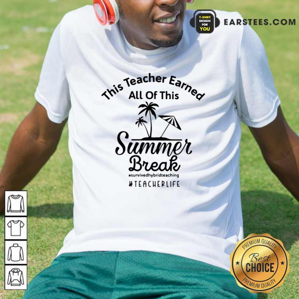 Top This Teacher Earned All Of This Summer Break Teacher Life Shirt