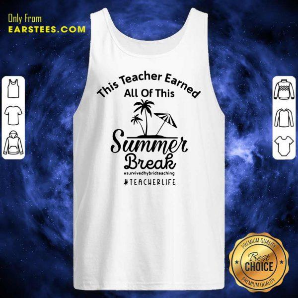 Top This Teacher Earned All Of This Summer Break Teacher Life Tank Top