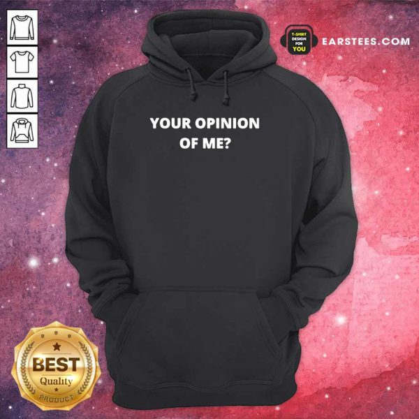 Top Your Opinion Of Me Hoodie