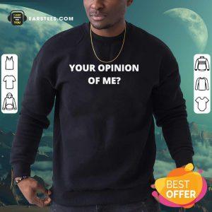 Top Your Opinion Of Me Sweatshirt