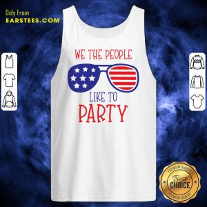 We The People Like To Party Glasses American Flag 4th Of July Tank Top