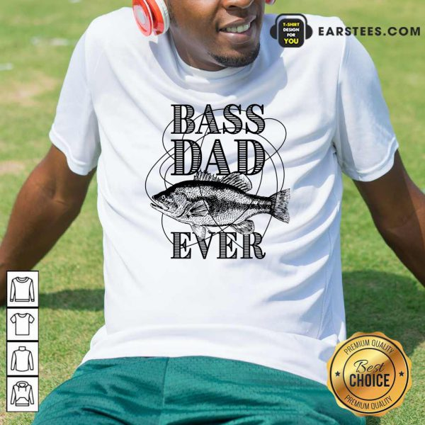 Bass Dad Ever Fishing Father's Day Shirt