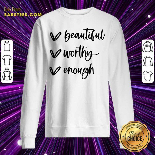 Beautiful Worthy Enough Sweatshirt