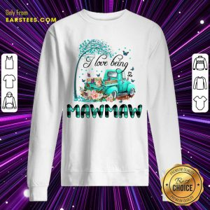 Car And Flowers I Love Being Mawmaw Sweatshirt
