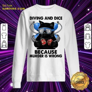 Cat Diving And Dice Because Murder Is Wrong Sweatshirt