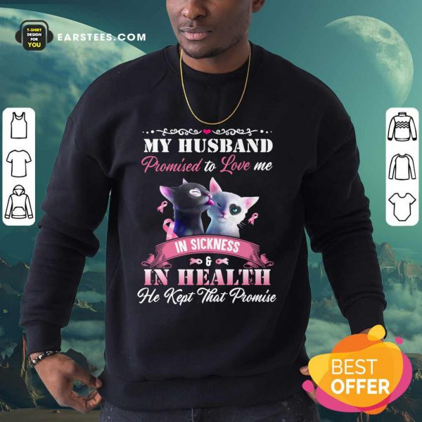 Cat Love My Husband Promised To Love Me In Sickness And In Health He Kept That Promise Sweatshirt
