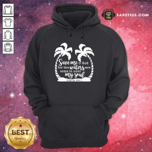 Coconut Tree Save Me God For The Waters Are Come In Unto My Soul Psalm Hoodie