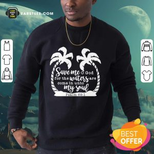 Coconut Tree Save Me God For The Waters Are Come In Unto My Soul Psalm Sweatshirt