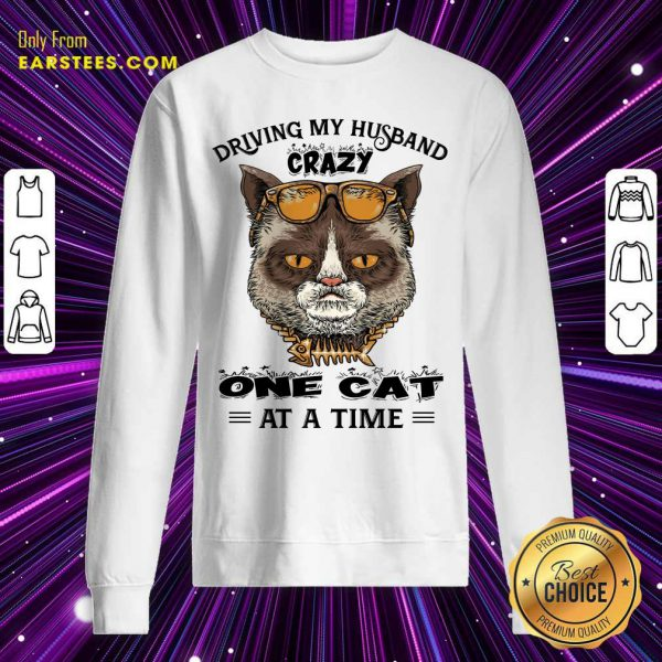 Driving My Husband Crazy One Cat At A Time Sweatshirt