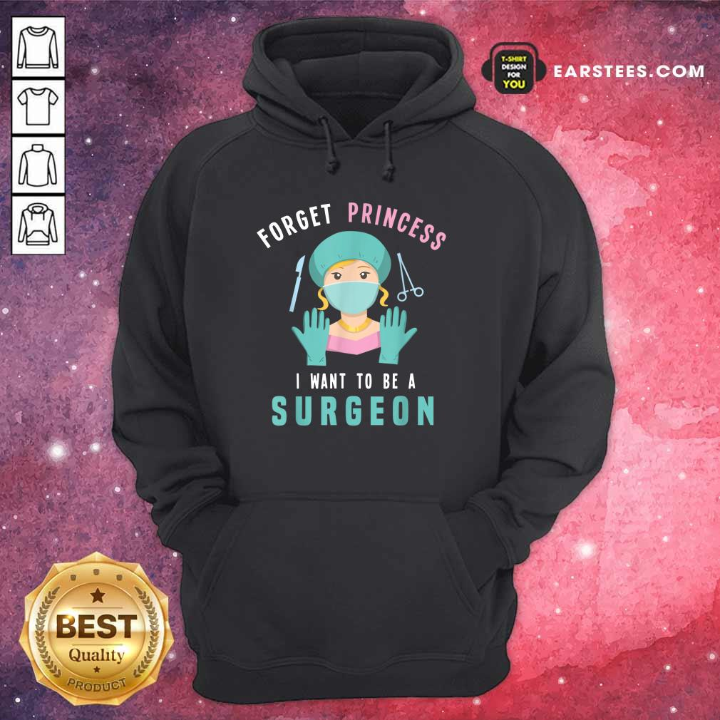 Forget Princess I Want To Be A Surgeon Hoodie