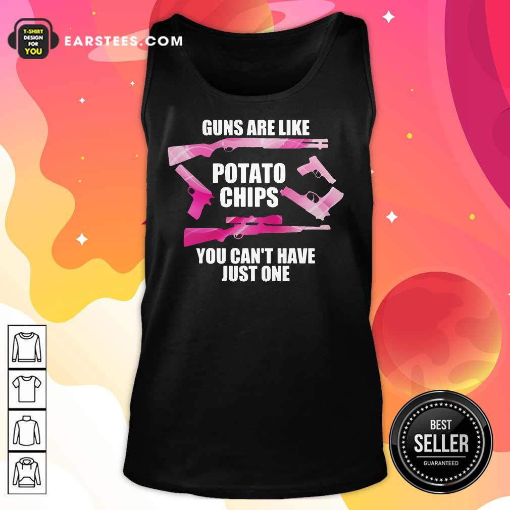 Guns Are Like Potato Chips You Can't Have Just One Tank Top