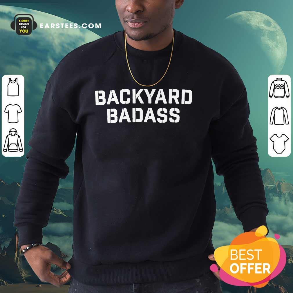 Hot Backyard Badass Sweatshirt