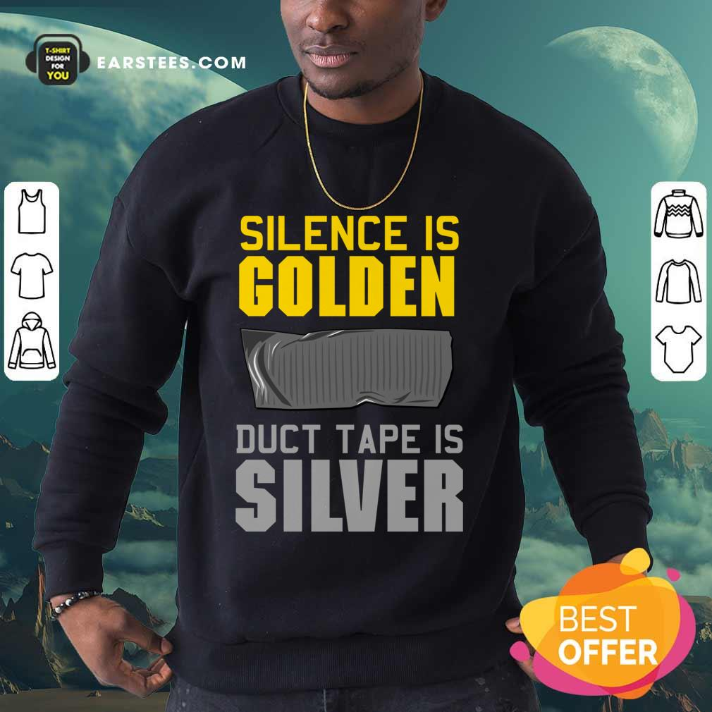 Hot Silence Is Golden Duct Tape Is Silver Sweatshirt