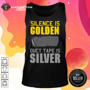 Hot Silence Is Golden Duct Tape Is Silver Tank Top