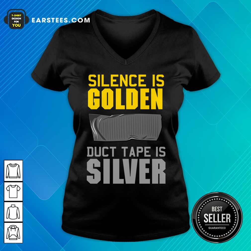 Hot Silence Is Golden Duct Tape Is Silver V-neck