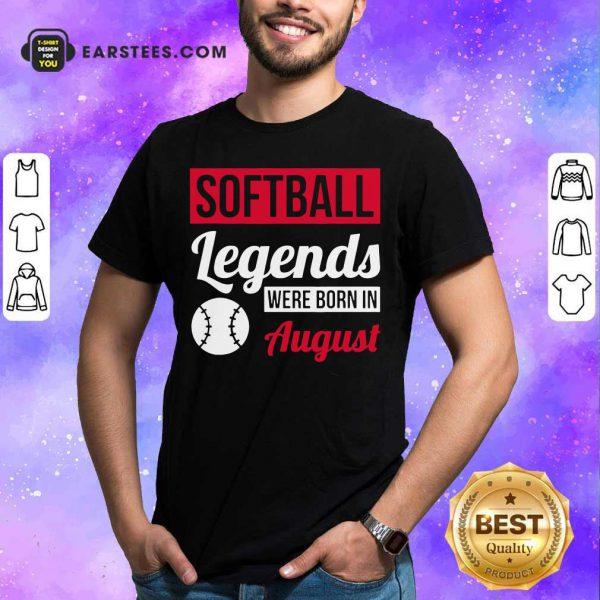 Hot Softball Legends Were Born In August Birthday Gift Shirt