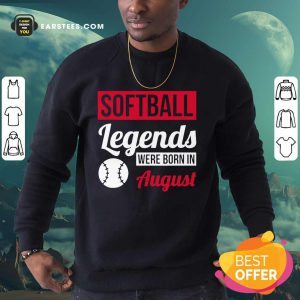 Hot Softball Legends Were Born In August Birthday Gift Sweatshirt