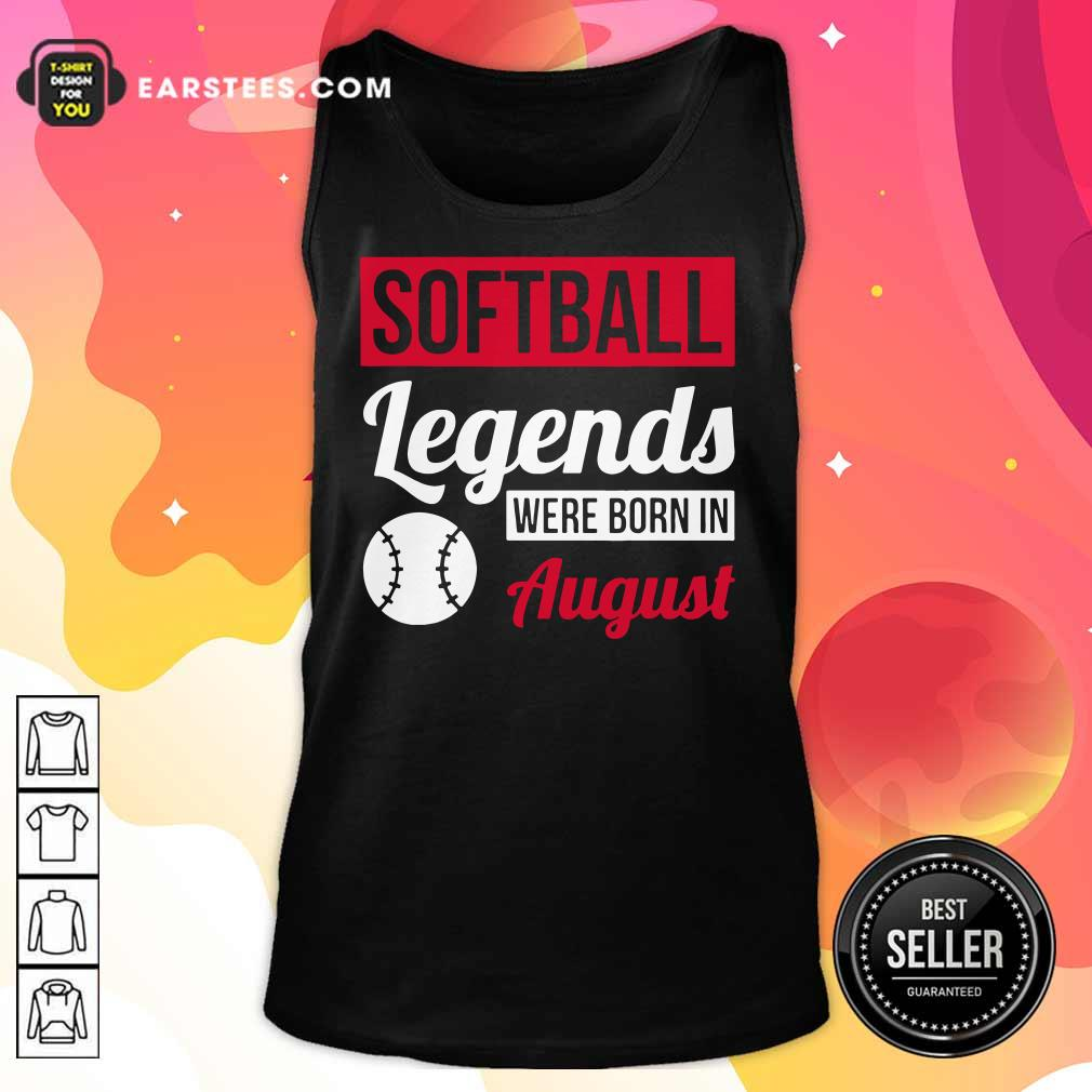 Hot Softball Legends Were Born In August Birthday Gift Tank Top