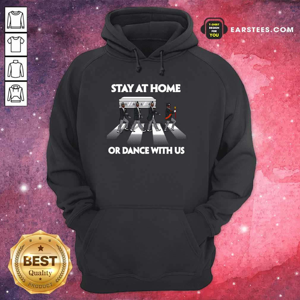 Hot Stay At Home Or Dance With Us Hoodie